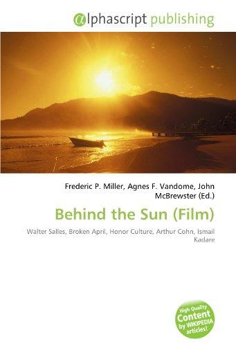 9786132809698: Behind the Sun (Film): Walter Salles, Broken April, Honor Culture, Arthur Cohn, Ismail Kadare