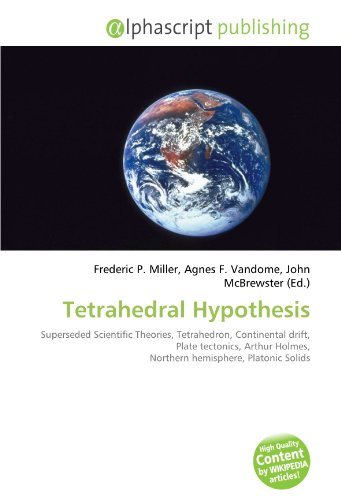 9786132813053: Tetrahedral Hypothesis: Superseded Scientific Theories, Tetrahedron, Continental drift, Plate tectonics, Arthur Holmes, Northern hemisphere, Platonic Solids