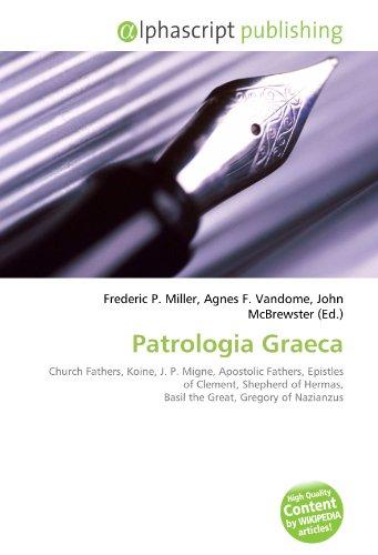 9786132814234: Patrologia Graeca: Church Fathers, Koine, J. P. Migne, Apostolic Fathers, Epistles of Clement, Shepherd of Hermas, Basil the Great, Gregory of Nazianzus