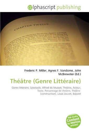 9786132817402: Th��tre (Genre Litt�raire): Genre litt�raire, Spectacle, Alfred de Musset, Th��tre, Acteur, Texte, Personnage de th��tre, Th��tre (construction), Louis Jouvet, Bajazet