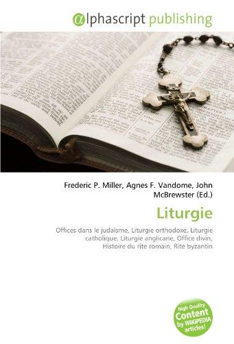9786132824547: Liturgie: Offices dans le judaïsme, Liturgie orthodoxe, Liturgie catholique, Liturgie anglicane, Office divin, Histoire du rite romain, Rite byzantin