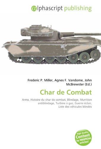 9786132855480: Char de Combat: Arme, Histoire du char de combat, Blindage, Munition antiblindage, Turbine à gaz, Guerre éclair, Liste des véhicules blindés