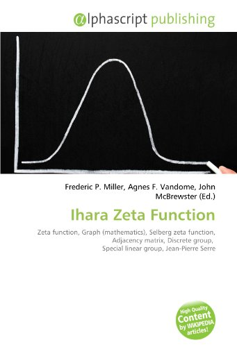 9786132861474: Ihara Zeta Function: Zeta function, Graph (mathematics), Selberg zeta function, Adjacency matrix, Discrete group, Special linear group, Jean-Pierre Serre