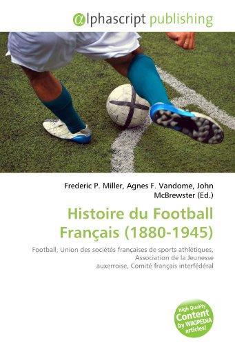 9786132867490: Histoire du Football Français (1880-1945) (French Edition)