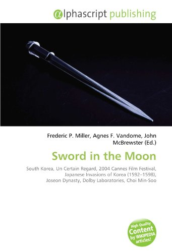 9786132869531: Sword in the Moon: South Korea, Un Certain Regard, 2004 Cannes Film Festival, Japanese Invasions of Korea (1592-1598), Joseon Dynasty, Dolby Laboratories, Choi Min-Soo