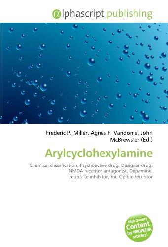 9786132878595: Arylcyclohexylamine: Chemical classification, Psychoactive drug, Designer drug, NMDA receptor antagonist, Dopamine reuptake inhibitor, mu Opioid receptor