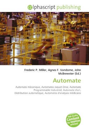 9786132880567: Automate: Automate mécanique, Automates Jaquet-Droz, Automate Programmable Industriel, Automate d'art, Distribution automatique, Automates d'analyses médicales