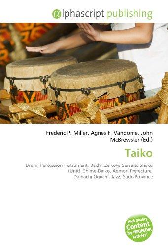 9786132892416: Taiko: Drum, Percussion Instrument, Bachi, Zelkova Serrata, Shaku (Unit), Shime-Daiko, Aomori Prefecture, Daihachi Oguchi, Jazz, Sado Province
