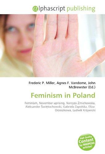 9786132903372: Feminism in Poland: Feminism, November uprising, Narcyza Żmichowska, Aleksander Świętochowski, Gabriela Zapolska, Eliza Orzeszkowa, Ludwik Krzywicki