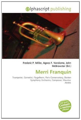 9786132905215: Merri Franquin: Trumpeter, Cornetist, Flugelhorn, Paris Conservatory, Boston Symphony Orchestra, Composer, Maurice André.