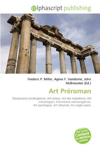 9786132910806: Art Préroman: Renaissance carolingienne, Art roman, Art des migrations, Art mérovingien, Enluminure mérovingienne, Art carolingien, Art ottonien, Art anglo-saxon