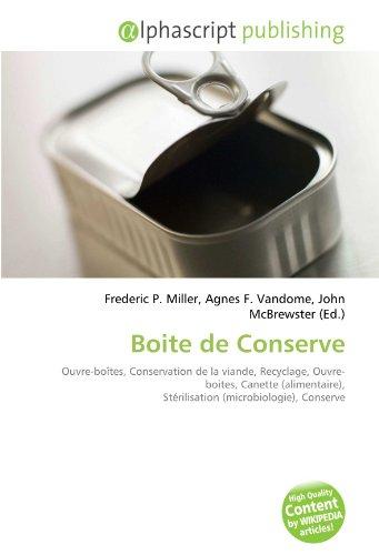 9786132915108: Boite de Conserve: Ouvre-boîtes, Conservation de la viande, Recyclage, Ouvre-boites, Canette (alimentaire), Stérilisation (microbiologie), Conserve