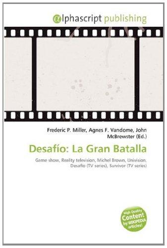 9786133595026: Desafío: La Gran Batalla: Game show, Reality television, Michel Brown, Univision, Desafío (TV series), Survivor (TV series)