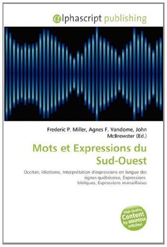 9786133597549: Mots et Expressions du Sud-Ouest: Occitan, Idiotisme, Interprétation d'expressions en langue des signes québécoise, Expressions bibliques, Expressions marseillaises
