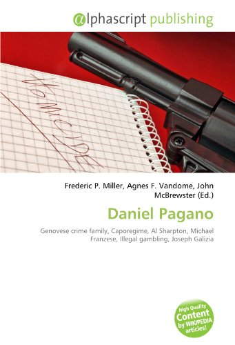 9786133599390: Daniel Pagano: Genovese crime family, Caporegime, Al Sharpton, Michael Franzese, Illegal gambling, Joseph Galizia