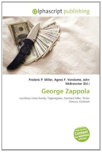 9786133599673: George Zappola: Lucchese crime family, Caporegime, Contract killer, Victor Amuso, Kickback