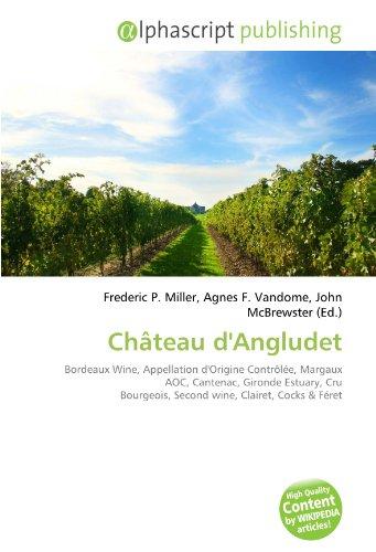 9786133604032: Château d'Angludet: Bordeaux Wine, Appellation d'Origine Contrôlée, Margaux AOC, Cantenac, Gironde Estuary, Cru Bourgeois, Second wine, Clairet, Cocks