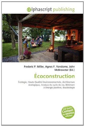 9786133604964: Écoconstruction: Écologie, Haute Qualité Environnementale, Architecture écologique, Analyse du cycle de vie, Bâtiment à énergie positive, Baubiologie
