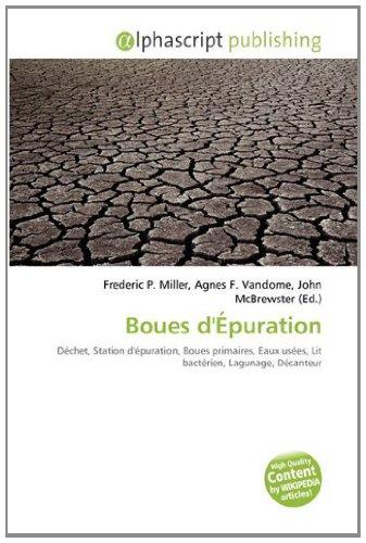 9786133606500: Boues d'Épuration: Déchet, Station d'épuration, Boues primaires, Eaux usées, Lit bactérien, Lagunage, Décanteur