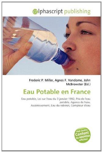 9786133607286: Eau Potable en France: Eau potable, Loi sur l'eau du 3 janvier 1992, Prix de l'eau potable, Agence de l'eau, Assainissement, Eau du robinet, Compteur d'eau
