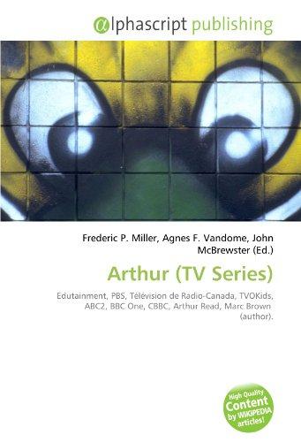 9786133700703: Arthur (TV Series): Edutainment, PBS, Télévision de Radio-Canada, TVOKids, ABC2, BBC One, CBBC, Arthur Read, Marc Brown (author).