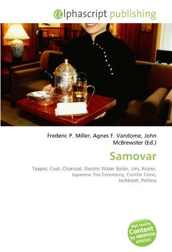 9786133701533: Samovar: Teapot, Coal, Charcoal, Electric Water Boiler, Urn, Krater, Japanese Tea Ceremony, Conifer Cone, Jackboot, Pottery
