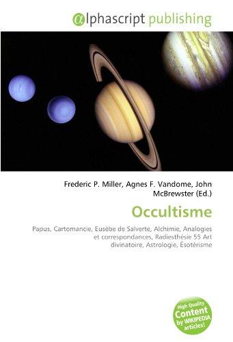9786133702424: Occultisme: Papus, Cartomancie, Eusèbe de Salverte, Alchimie, Analogies et correspondances, Radiesthésie 55 Art divinatoire, Astrologie, Ésotérisme