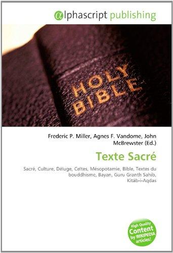 9786133702493: Texte Sacré: Sacré, Culture, Déluge, Celtes, Mésopotamie, Bible, Textes du bouddhisme, Bayan, Guru Granth Sahib, Kitáb-i-Aqdas