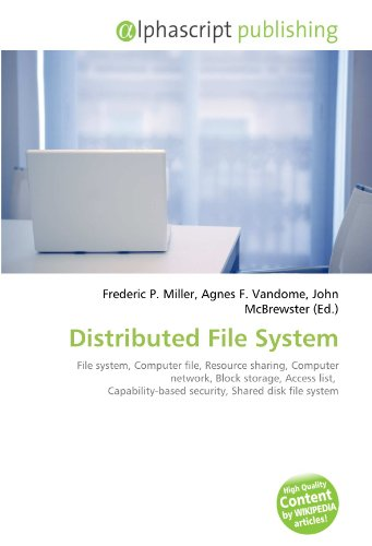 9786133712010: Distributed File System: File system, Computer file, Resource sharing, Computer network, Block storage, Access list, Capability-based security, Shared disk file system