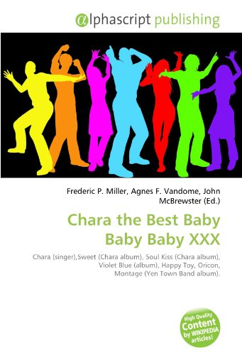 9786133718517: Chara the Best Baby Baby Baby XXX: Chara (singer),Sweet (Chara album), Soul Kiss (Chara album), Violet Blue (album), Happy Toy, Oricon, Montage (Yen Town Band album).
