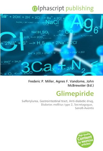 9786133724075: Glimepiride: Sulfonylurea, Gastrointestinal tract, Anti-diabetic drug, Diabetes mellitus type 2, Secretagogue, Sanofi-Aventis