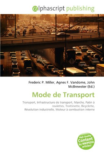 9786133726956: Mode de Transport: Transport, Infrastructure de transport, Marche, Patin � roulettes, Trottinette, Bicyclette, R�volution industrielle, Moteur � combustion interne