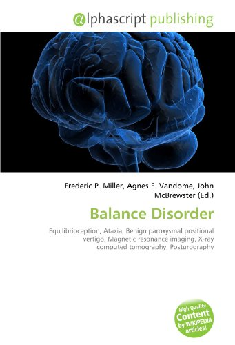 9786133730632: Balance Disorder: Equilibrioception, Ataxia, Benign paroxysmal positional vertigo, Magnetic resonance imaging, X-ray computed tomography, Posturography