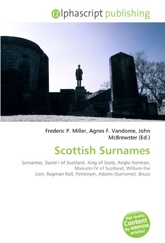 9786133731516: Scottish Surnames: Surnames, David I of Scotland, King of Scots, Anglo-Norman, Malcolm IV of Scotland, William the Lion, Ragman Roll, Patronym, Adams (Surname), Bruce