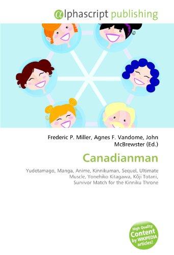 9786133747005: Canadianman: Yudetamago, Manga, Anime, Kinnikuman, Sequel, Ultimate Muscle, Yonehiko Kitagawa, Kōji Totani, Survivor Match for the Kinniku Throne