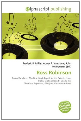 9786133748507: Ross Robinson: Record Producer, Machine Head (Band), At the Drive-In, Limp Bizkit, Slipknot (Band), Vanilla Ice, The Cure, Sepultura, Glassjaw, Concrete (Album)