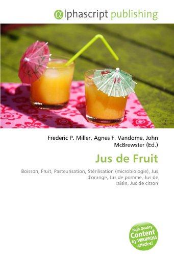 9786133749566: Jus de Fruit: Boisson, Fruit, Pasteurisation, St�rilisation (microbiologie), Jus d'orange, Jus de pomme, Jus de raisin, Jus de citron