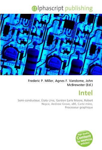 9786133750777: Intel: Semi-conducteur, États-Unis, Gordon Earle Moore, Robert Noyce, Andrew Grove, x86, Carte mère, Processeur graphique