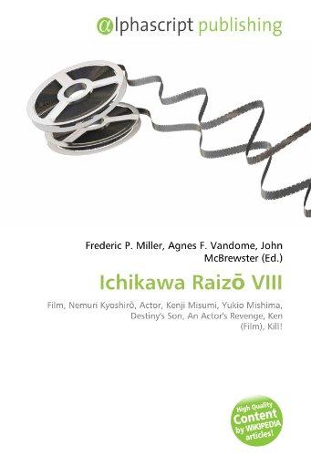 9786133751286: Ichikawa Raizo VIII: Film, Nemuri Kyoshiro, Actor, Kenji Misumi, Yukio Mishima, Destiny's Son, An Actor's Revenge, Ken (Film), Kill!