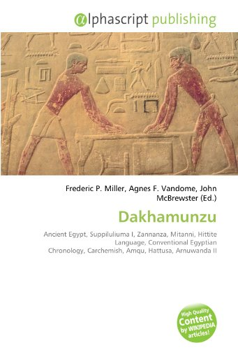 9786133751491: Dakhamunzu: Ancient Egypt, Suppiluliuma I, Zannanza, Mitanni, Hittite Language, Conventional Egyptian Chronology, Carchemish, Amqu, Hattusa, Arnuwanda II