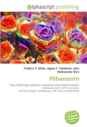 9786133752658: Flibanserin: Drug, Boehringer Ingelheim, Hypoactive sexual desire disorder, Antidepressant, 5-HT1A receptor, 5-HT2A receptor, Menopause, ABT-724, Bremelanotide