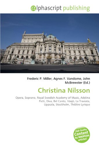 9786133761322: Christina Nilsson: Opera, Soprano, Royal Swedish Academy of Music, Adelina Patti, Diva, Bel Canto, Växjö, La Traviata, Uppsala, Stockholm, Théâtre Lyrique