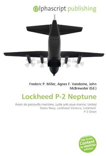 9786133767744: Lockheed P-2 Neptune: Avion de patrouille maritime, Lutte anti-sous-marine, United States Navy, Lockheed Ventura, Lockheed P-3 Orion
