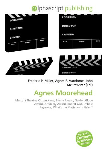 9786133773356: Agnes Moorehead: Mercury Theatre, Citizen Kane, Emmy Award, Golden Globe Award, Academy Award, Robert Gist, Debbie Reynolds, What's the Matter with Helen?