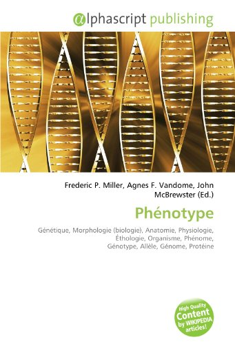 9786133773813: Ph�notype: G�n�tique, Morphologie (biologie), Anatomie, Physiologie, �thologie, Organisme, Ph�nome, G�notype, All�le, G�nome, Prot�ine