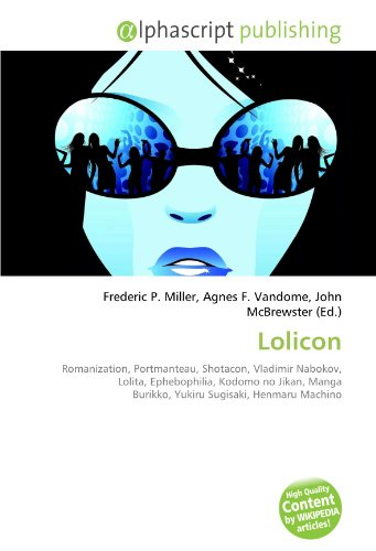 9786133778511: Lolicon: Romanization, Portmanteau, Shotacon, Vladimir Nabokov, Lolita, Ephebophilia, Kodomo no Jikan, Manga Burikko, Yukiru Sugisaki, Henmaru Machino
