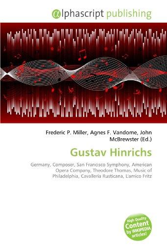 9786133797024: Gustav Hinrichs: Germany, Composer, San Francisco Symphony, American Opera Company, Theodore Thomas, Music of Philadelphia, Cavalleria Rusticana, L'amico Fritz
