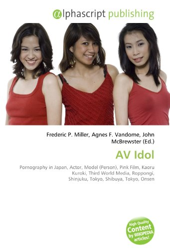 9786133801127: AV Idol: Pornography in Japan, Actor, Model (Person), Pink Film, Kaoru Kuroki, Third World Media, Roppongi, Shinjuku, Tokyo, Shibuya, Tokyo, Onsen