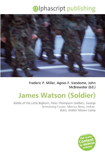 9786133805019: James Watson (Soldier): Battle of the Little Bighorn, Peter Thompson (soldier), George Armstrong Custer, Marcus Reno, Indian Wars, Walter Mason Camp