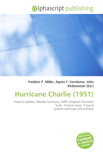 9786133835788: Hurricane Charlie (1951): Tropical cyclone, Atlantic hurricane, Saffir-Simpson Hurricane Scale, Tropical wave, Tropical cyclone warnings and watches